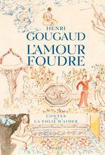 Vente EBooks : L'Amour foudre. Contes de la folie d'aimer  - Henri Gougaud