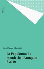 La Population du monde de l'Antiquité à 2050  - Jean-Claude Chesnais