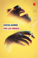 Pas les mères  - Katixa Agirre