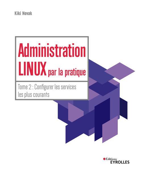 Administration Linux par la pratique t.2 ; configurer les services les plus courants