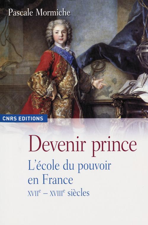 Devenir prince ; l'école du pouvoir en France