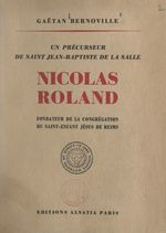 Un précurseur de saint Jean-Baptiste de la Salle, Nicolas Roland, fondateur de la Congrégation du St-Enfant Jésus de Reims  - Gaëtan Bernoville