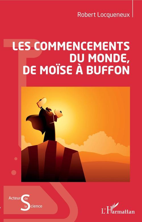 Les commencements du monde, de Moïse à Buffon  - Robert Locqueneux