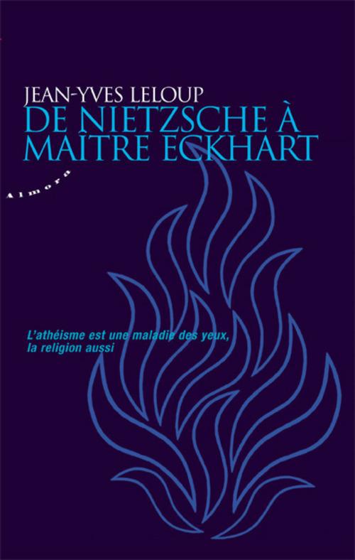 De Nietzsche à maître Eckhart ; l'athéisme est une maladie des yeux, la religion aussi
