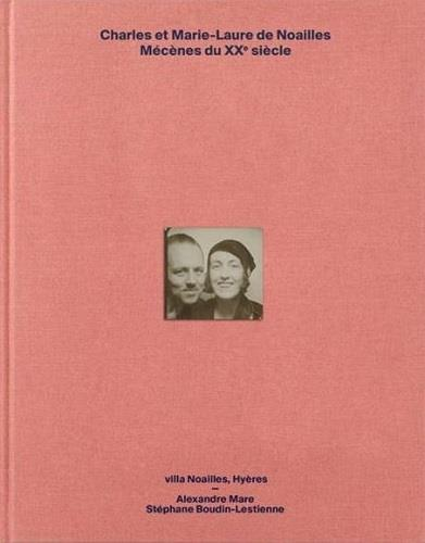 Charles & Marie-Laure de Noailles ; mécènes du XXe siècle