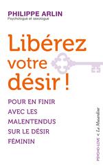 Vente Livre Numérique : Libérez votre désir !  - Philippe Arlin