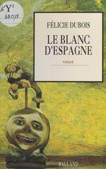 Vente Livre Numérique : Le blanc d'Espagne  - Félicie Dubois - Dubois