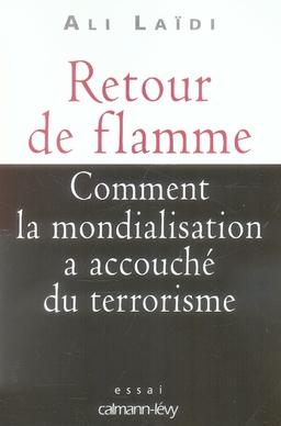 Retour de flamme ; comment la mondialisation a accouché du terrorisme