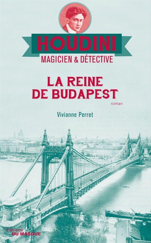 Houdini, magicien & détective T.3 ; la reine de Budapest