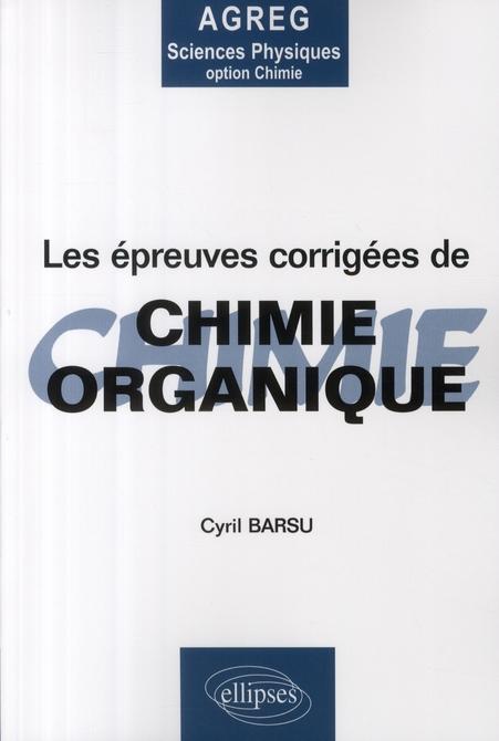 Les Epreuves Corrigees De Chimie Organique Agreg Sciences Physiques Option Chimie