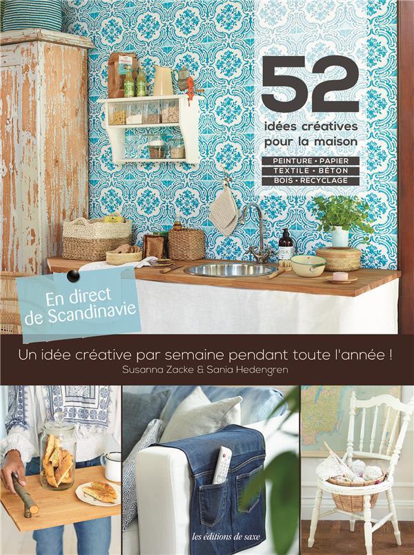 En direct de Scandinavie ; 52 idées créatives pour la maison