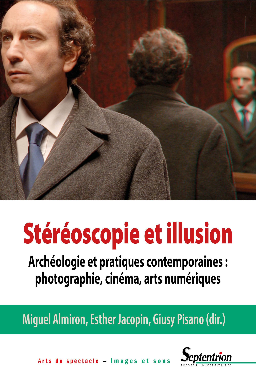 Stéréoscopie et illusion ; archéologie et pratiques contemporaines : photographie, cinéma, arts numériques
