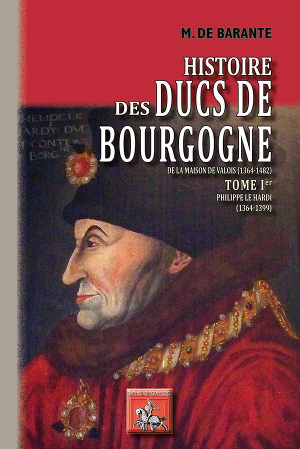 histoire des ducs de Bourgogne de la maison de Valois (1364-1482) t.1 ; Philippe le Hardi (1364-1399)