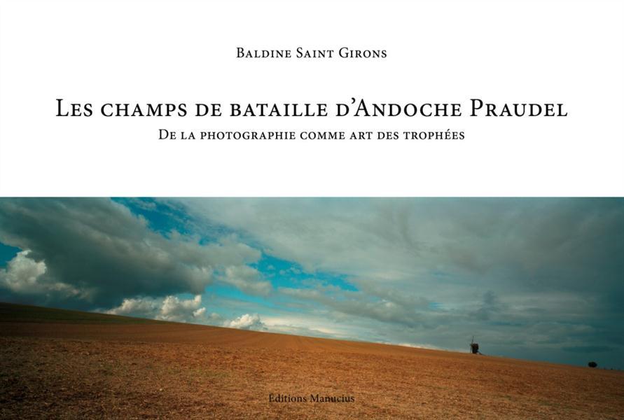 les champs de bataille d'Andoche Praudel ; de la photographie comme art des throphées