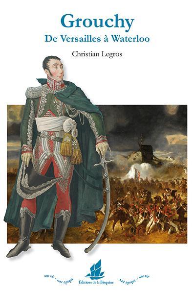 Emmanuel de Grouchy ; de Versailles à Waterloo
