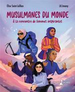 Couverture de Musulmanes du monde ; à la rencontre de femmes inspirantes