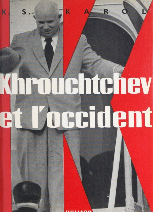 Khrouchtchev et l'occident  - K. S. Karol