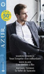 Vente EBooks : Sous l'emprise d'un milliardaire - Une étreinte à Rio - Le bébé de Santorin  - Sharon Kendrick - Maya Blake - Rachael Thomas