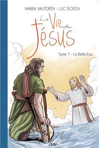 La vie de Jésus T.7 ; la Belle-Eau
