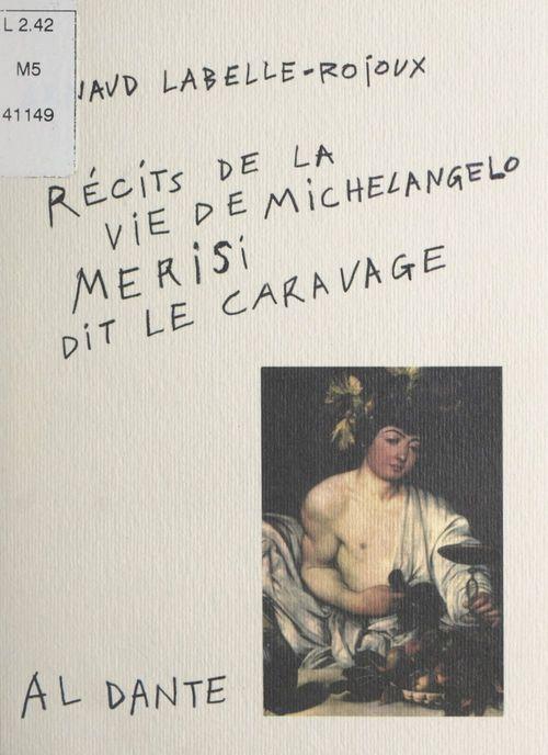 Récits de la vie de Michelangelo Merisi, dit Le Caravage