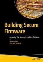 Building Secure Firmware  - Vincent Zimmer - Jiewen Yao