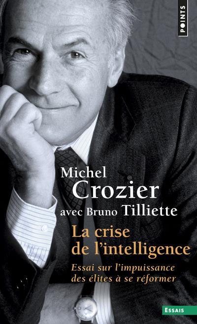 La crise de l'intelligence ; essai sur l'impuissance des élites à se réformer