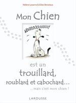 Mon chien est un trouillard, roublard et cabochard...  - Gilles Bonotaux - Hélène Lasserre - Bonotaux/Lasserre