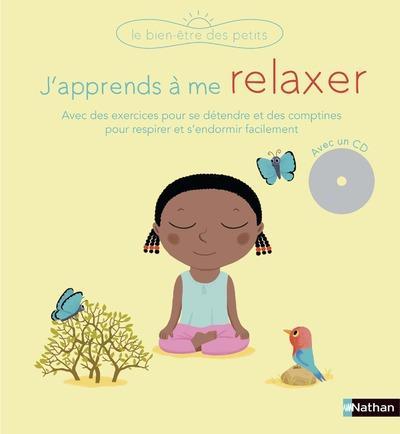 J'apprends à me relaxer ; avec des exercices pour se détendre et des comptines pour respirer et s'endormir facilement