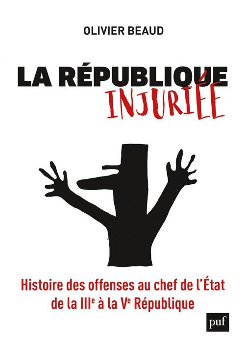 la République injuriée ; histoire des offenses au chef de l'Etat, de la IIIe à la Ve République