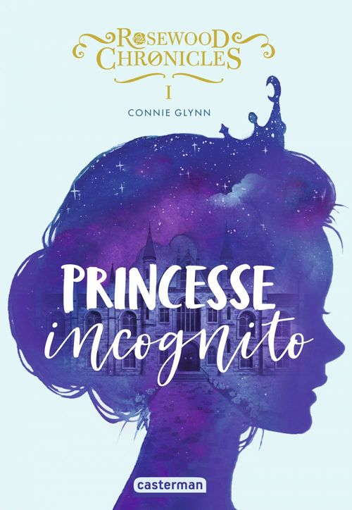 Princesse incognito - rosewood chronicles - t1