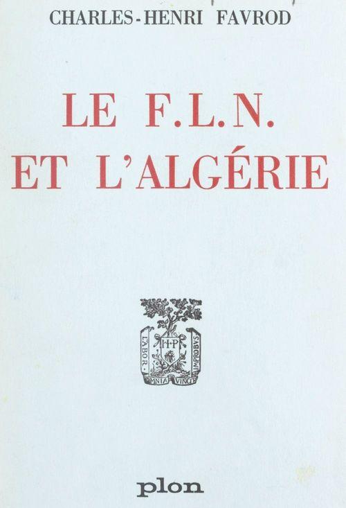 Le F.L.N. et l'Algérie  - Charles-Henri Favrod