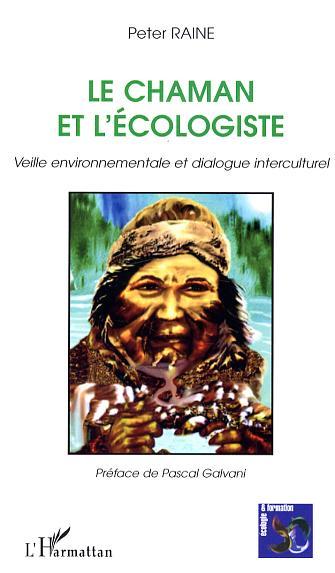 Le chaman et l'ecologiste - veille environnementale et dialogue interculturel