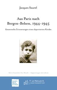 Aus Paris nach Bergen-Belsen 1944-1945 ; gesammelte Erinnerungen eines deportierten Kindes
