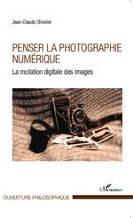 Vente Livre Numérique : Penser la photographie numérique  - Jean-Claude Chirollet