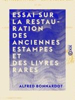 Vente EBooks : Essai sur la restauration des anciennes estampes et des livres rares - Traité sur les meilleurs procédés à suivre pour réparer,   - Alfred Bonnardot