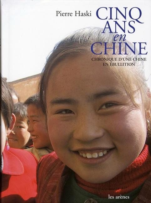 Cinq ans en chine ; chronique d'une chine en ébullition