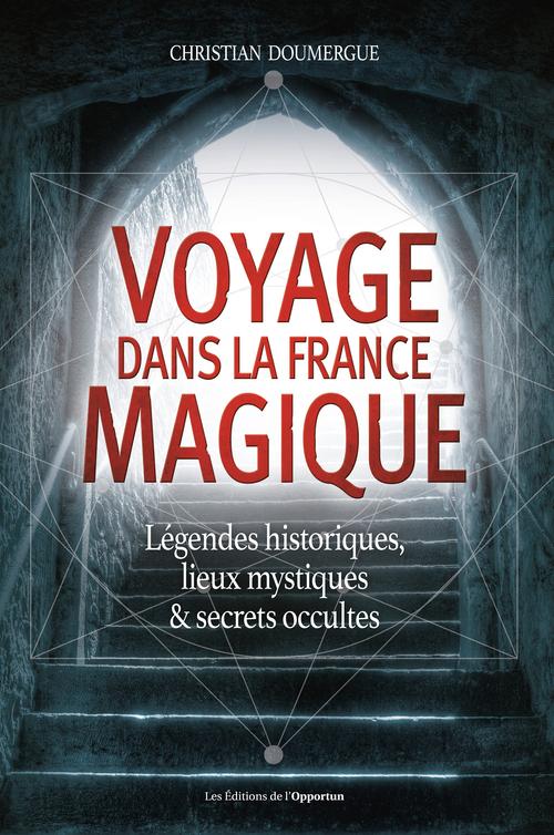Voyage dans la France magique  - Christian Doumergue