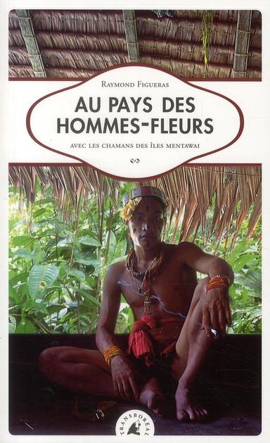 Au pays des hommes-fleurs ; avec les chamans des îles Mentawai