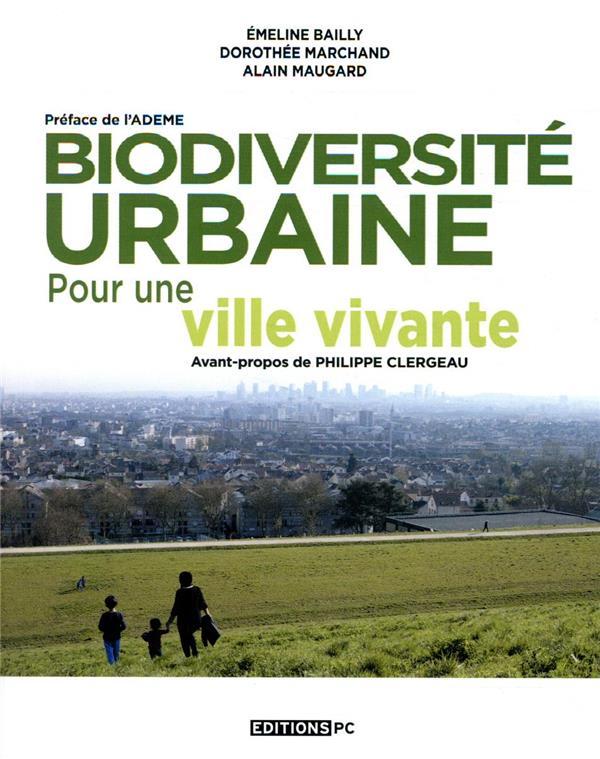 Biodiversités urbaines ; pour une ville vivante