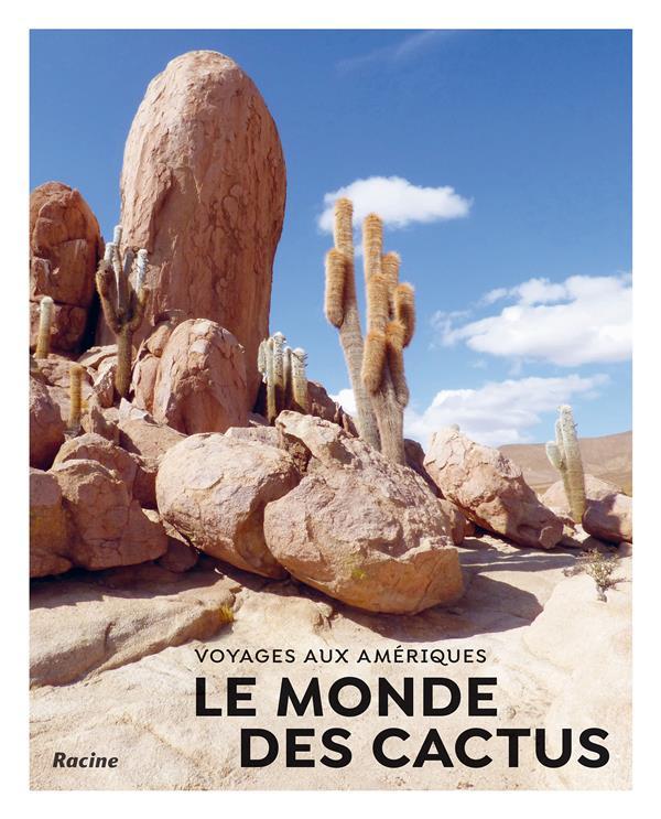 Le monde des cactus ; voyages aux Amériques