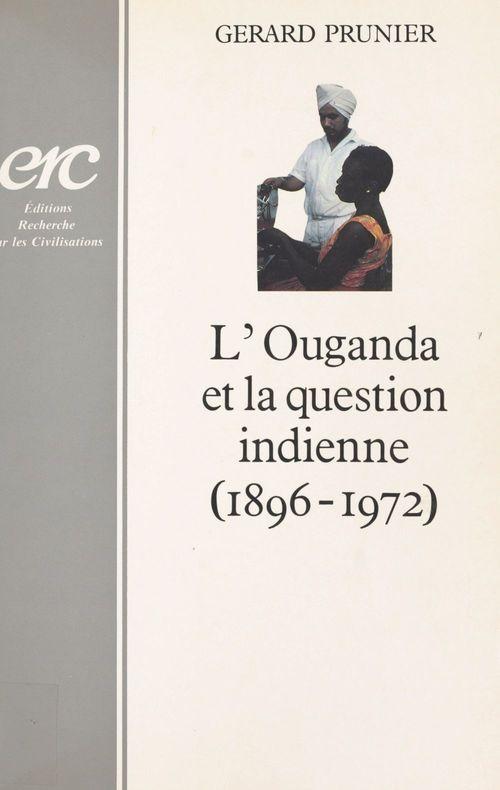 L'Ouganda et la question indienne (1896-1972)