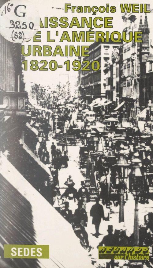 Naissance de l'Amérique urbaine  - François Weil