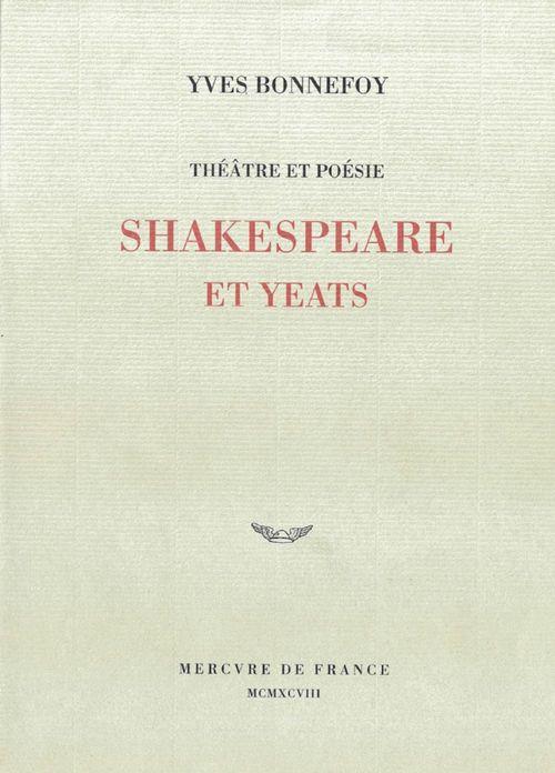 Théâtre et poésie. Shakespeare et Yeats  - Yves Bonnefoy