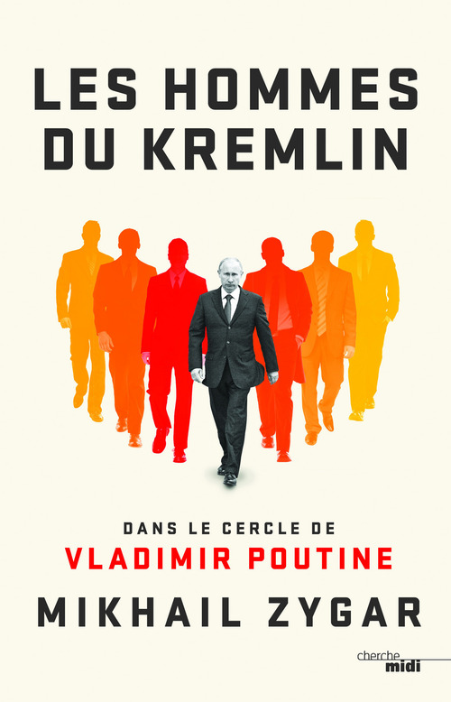 Les hommes du Kremlin ; dans le cercle de Vladimir Poutine