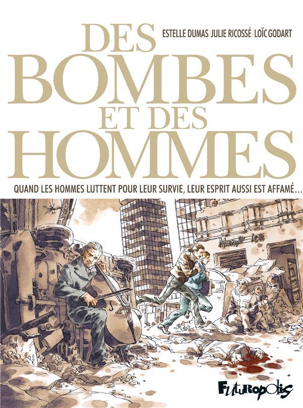 Des bombes et des hommes ; quand les hommes luttent pour leur survie, leur esprit aussi est affamé...