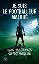 Je suis le footballeur masqué -Nouveau chapitre inédit-  - . Anonyme