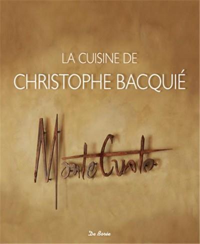 La cuisine de Christophe Bacquié ; MonteCristo