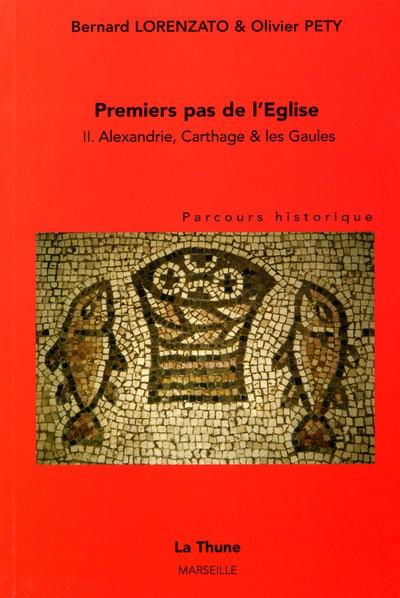 Premiers pas de l'eglise t.2 ;  alexandrie, carthage, les gaules, parcours historique
