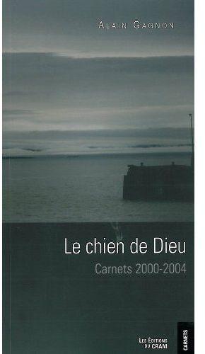 Le chien de Dieu ; carnets 2000-2004
