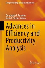 Advances in Efficiency and Productivity Analysis  - Christopher F. Parmeter - Robin C. Sickles